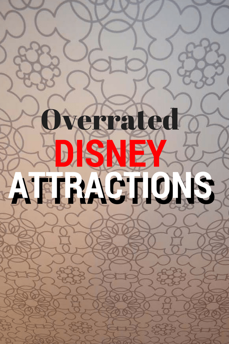 Overrated Disney Attractions that you might want to pass up.